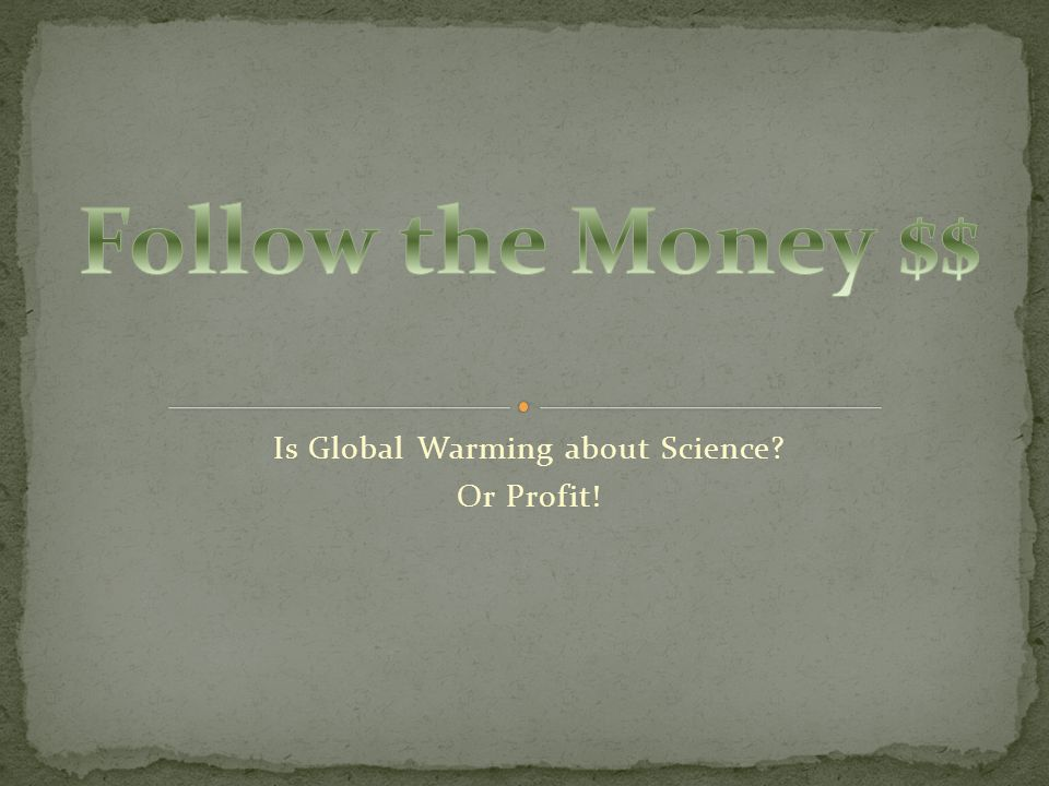 Is Global Warming about Science Or Profit!