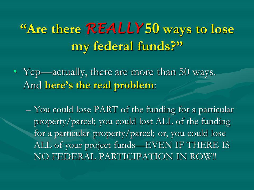 Following are 50 great ways to lose your Federal funds: