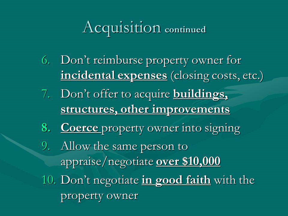 Relocation Assistance 11.Dont give displacees 90-day assurance 12.Dont offer advisory services 13.Dont explain relocation eligibility 14.Dont explain relocation entitlements 15.Dont offer comparable replacement housing 16.Dont reimburse displacees for all eligible moving expenses