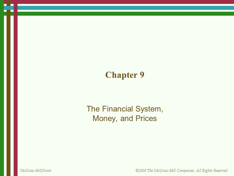 McGraw-Hill/Irwin © 2009 The McGraw-Hill Companies, All Rights Reserved Chapter 9 The Financial System, Money, and Prices