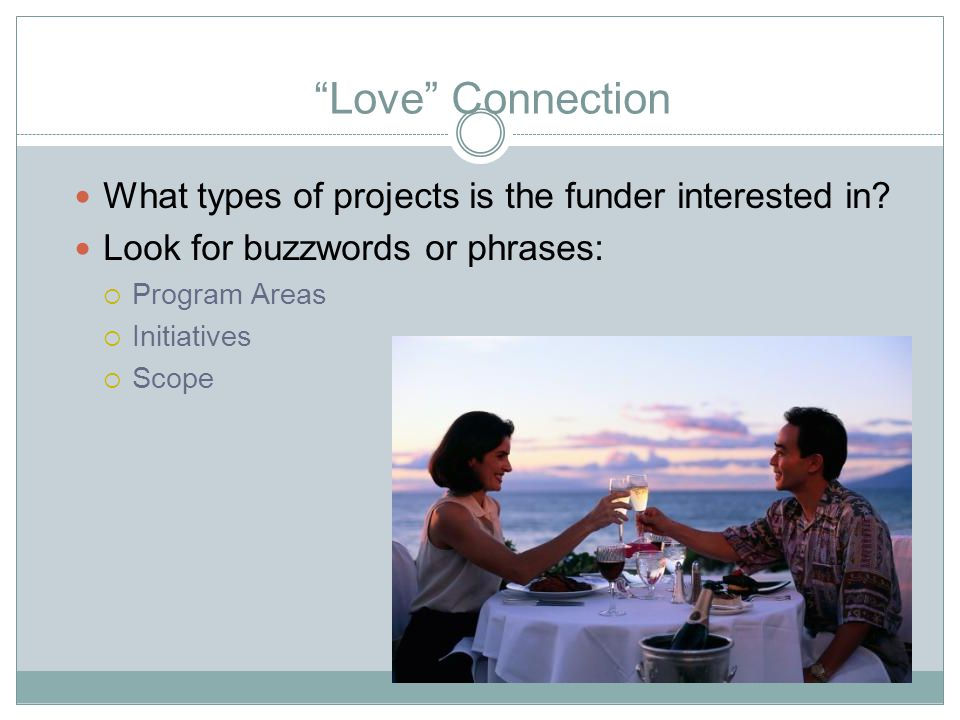 Love Connection What types of projects is the funder interested in.