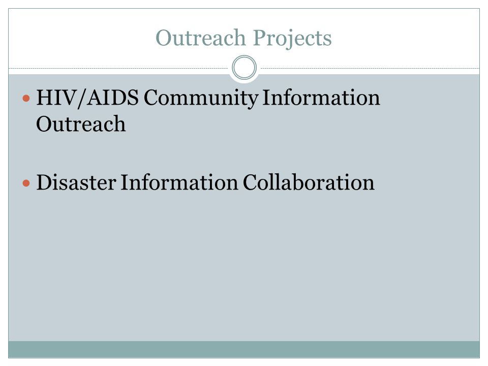 Outreach Projects HIV/AIDS Community Information Outreach Disaster Information Collaboration