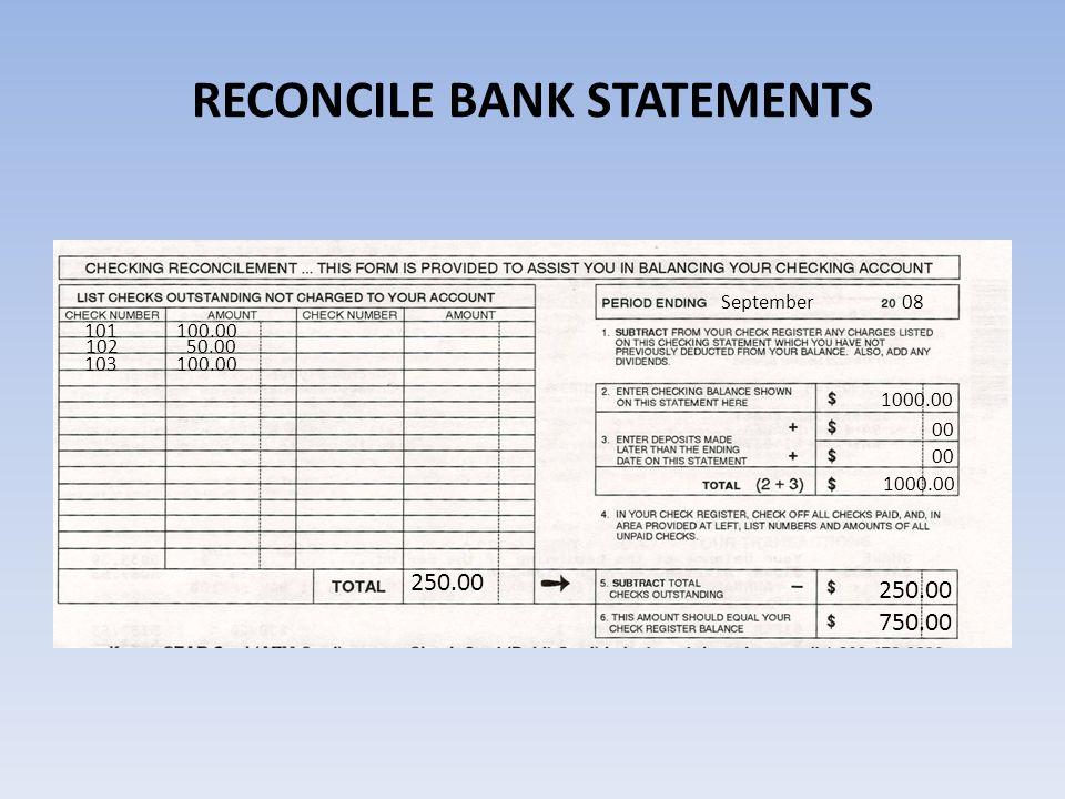 RECONCILE BANK STATEMENTS 101 100.00 250.00 102 50.00 103 100.00 September 08 1000.00 00 1000.00 00 250.00 750.00