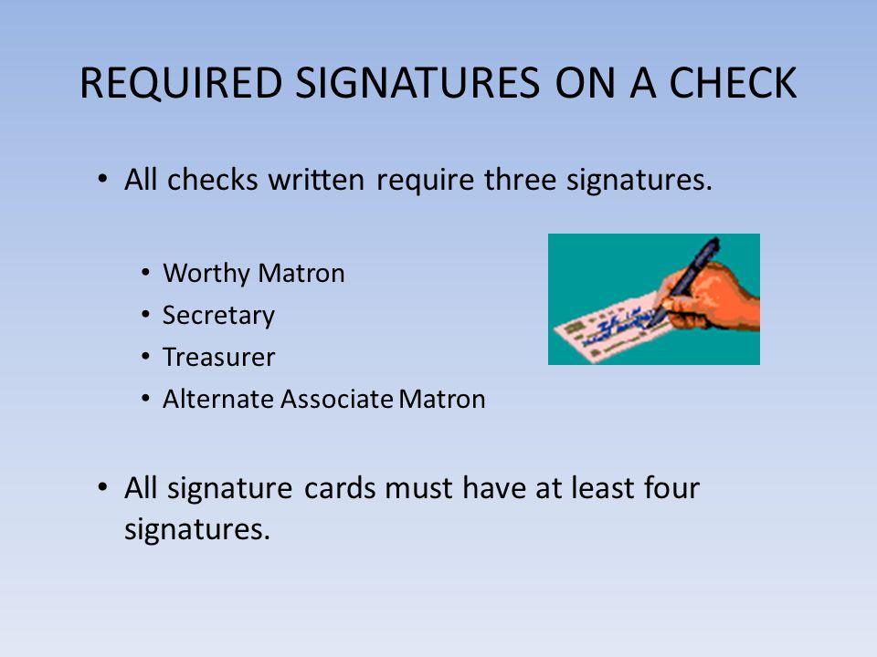 REQUIRED SIGNATURES ON A CHECK All checks written require three signatures. Worthy Matron Secretary Treasurer Alternate Associate Matron All signature