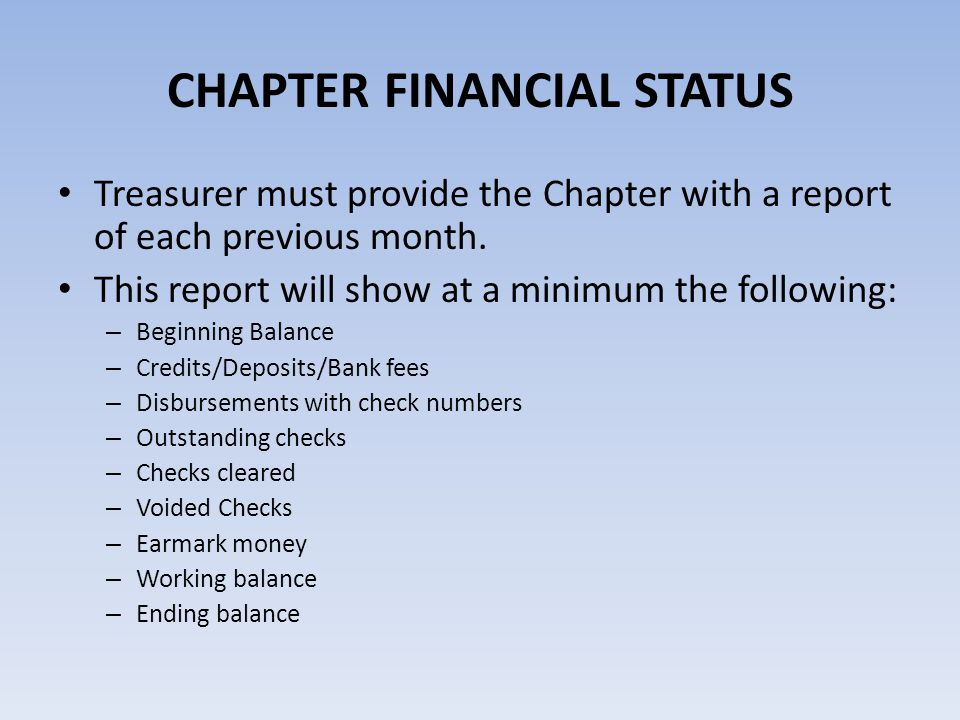 CHAPTER FINANCIAL STATUS Treasurer must provide the Chapter with a report of each previous month. This report will show at a minimum the following: –