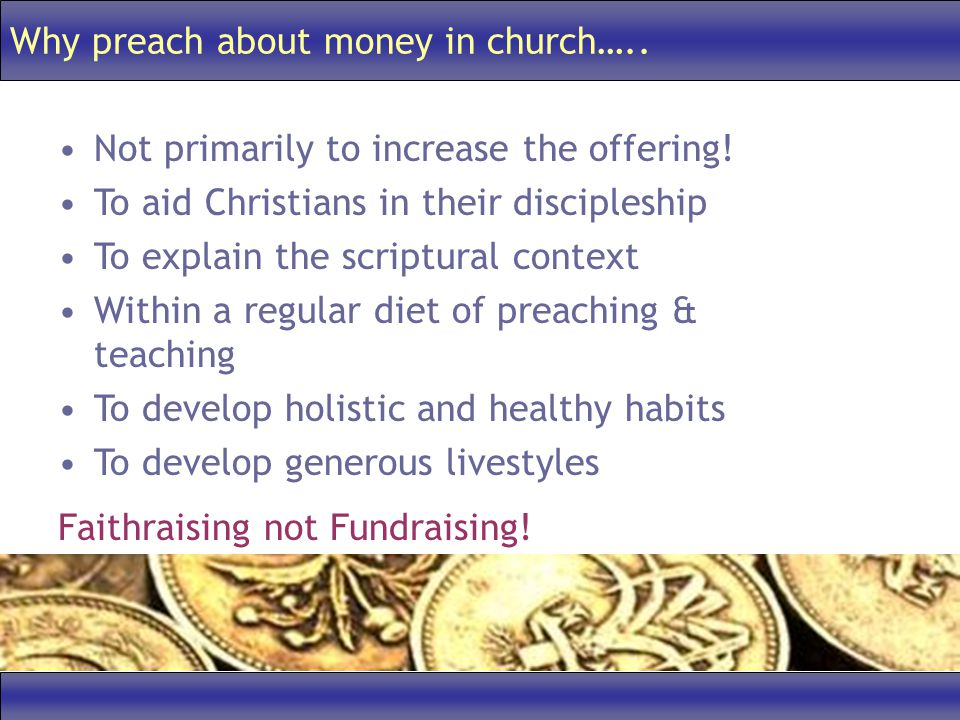 Why preach about money in church….. Not primarily to increase the offering.