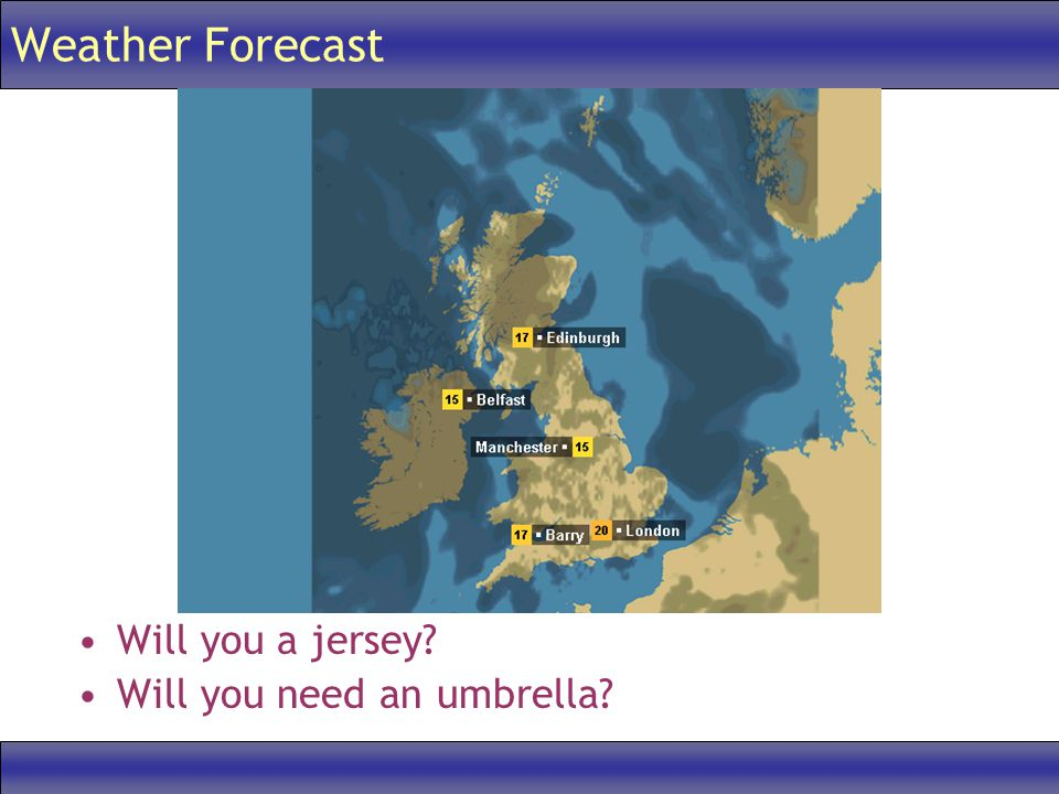 Weather Forecast Will you a jersey Will you need an umbrella