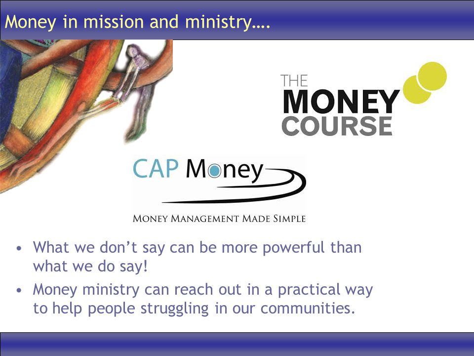 Money in mission and ministry…. What we dont say can be more powerful than what we do say.