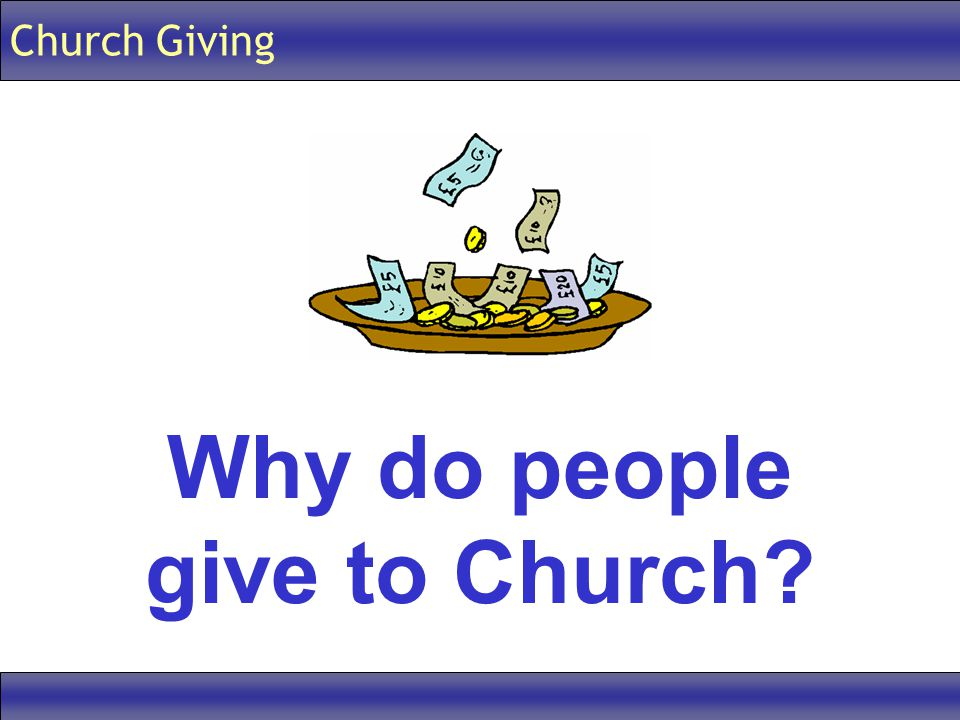 Church Giving Why do people give to Church