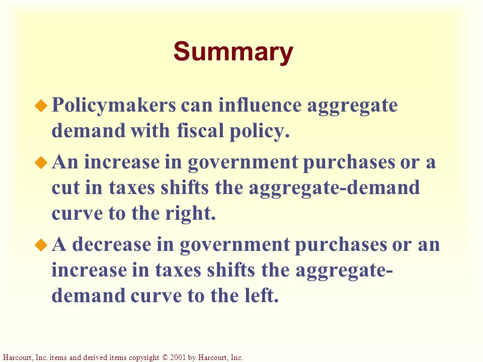 Harcourt, Inc. items and derived items copyright © 2001 by Harcourt, Inc. Summary u Policymakers can influence aggregate demand with monetary policy.