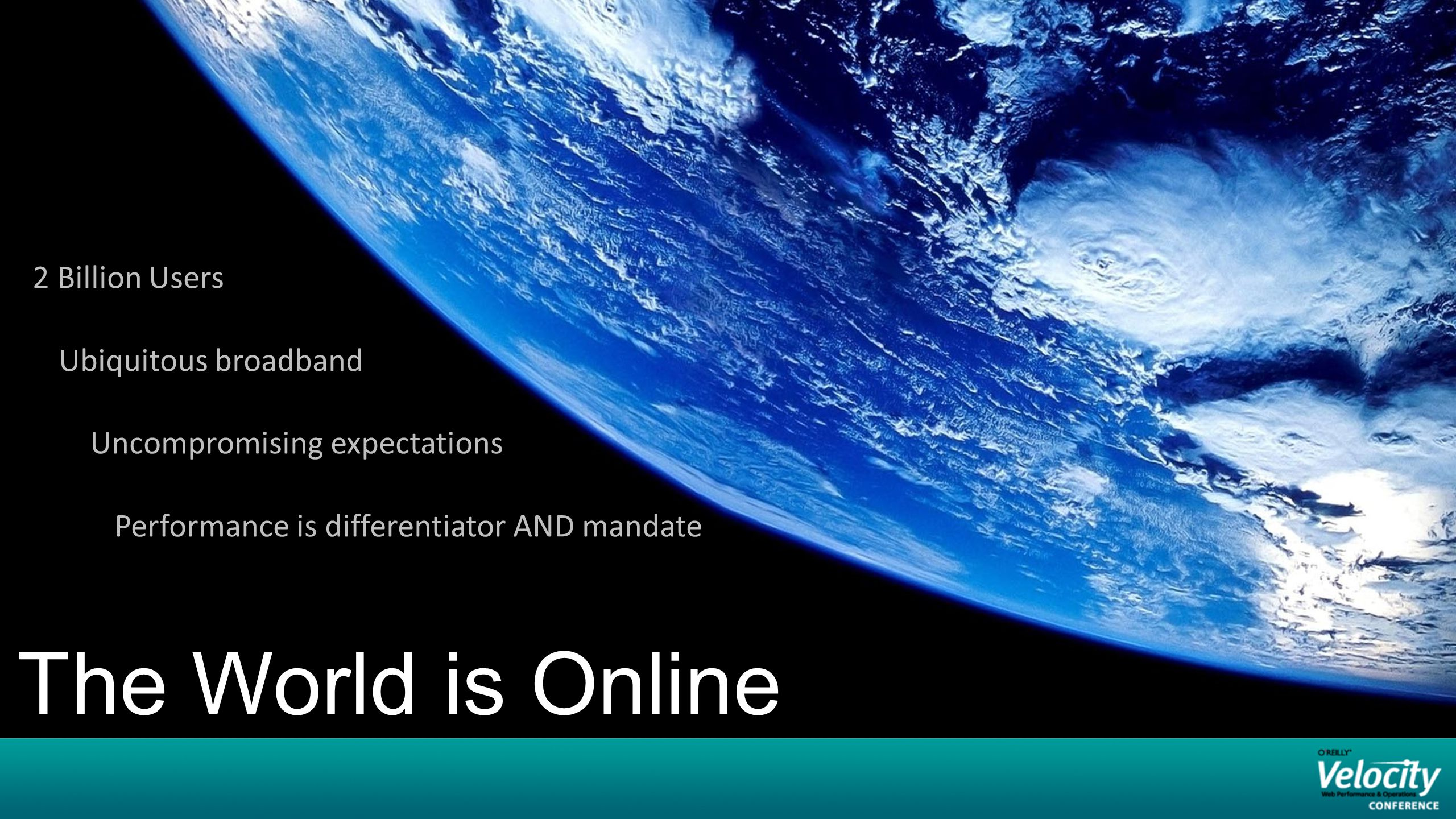 The World is Online 2 Billion Users Ubiquitous broadband Uncompromising expectations Performance is differentiator AND mandate