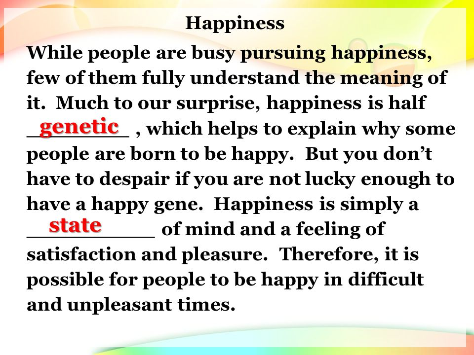 Happiness While people are busy pursuing happiness, few of them fully understand the meaning of it.