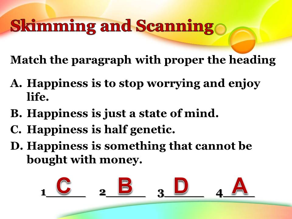 Match the paragraph with proper the heading A.Happiness is to stop worrying and enjoy life.