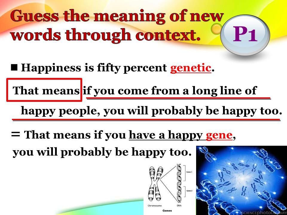 Happiness is fifty percent genetic.