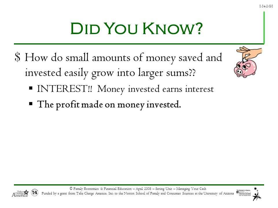 1.14.2.G1 © Family Economics & Financial Education – April 2008 – Saving Unit – Managing Your Cash Funded by a grant from Take Charge America, Inc.