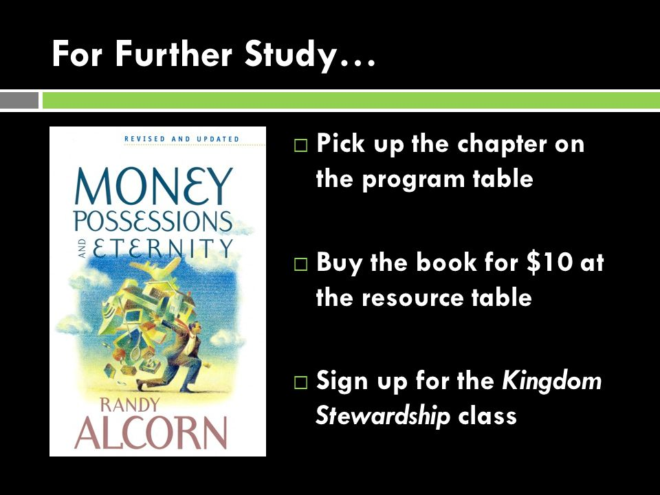 For Further Study… Pick up the chapter on the program table Buy the book for $10 at the resource table Sign up for the Kingdom Stewardship class