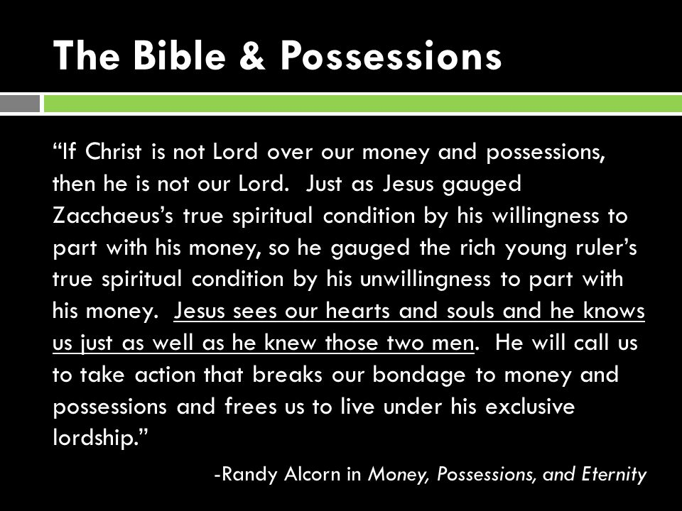 The Bible & Possessions If Christ is not Lord over our money and possessions, then he is not our Lord.