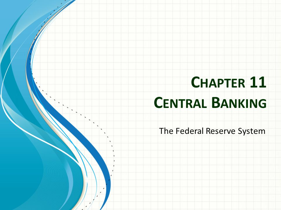C HAPTER 11 C ENTRAL B ANKING The Federal Reserve System