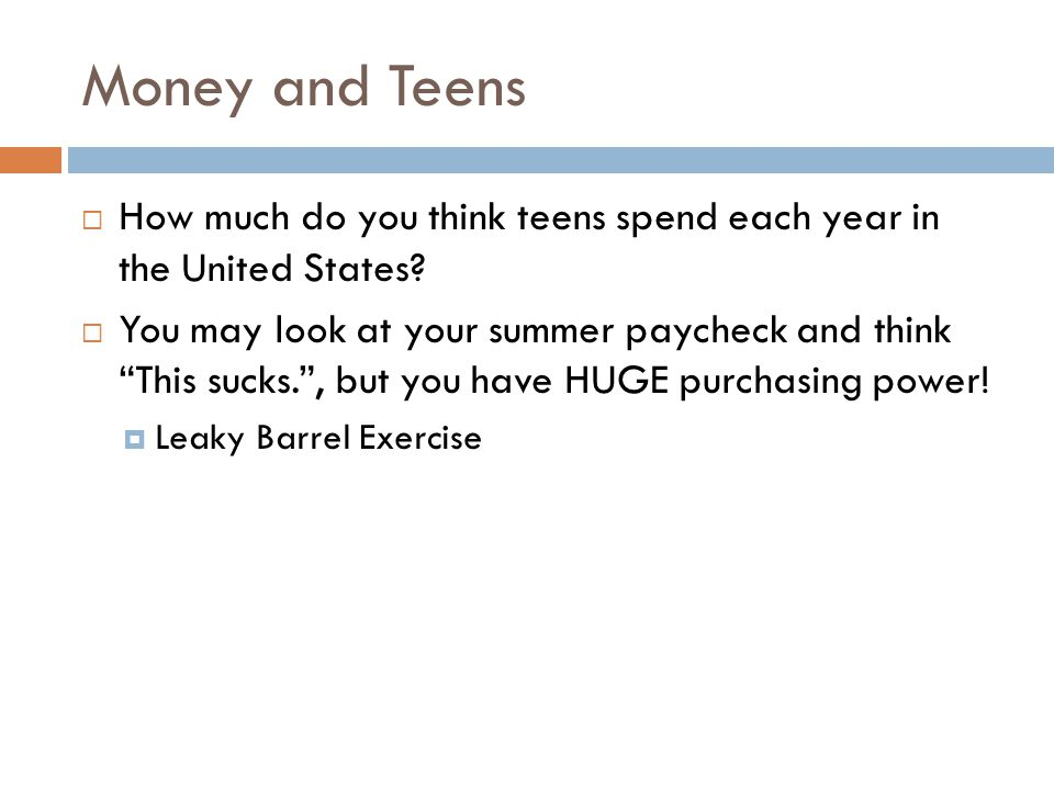 Money and Teens How much do you think teens spend each year in the United States.