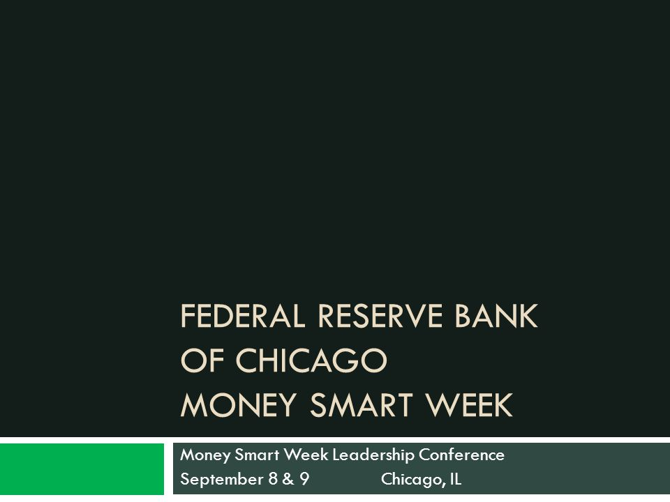 FEDERAL RESERVE BANK OF CHICAGO MONEY SMART WEEK Money Smart Week Leadership Conference September 8 & 9 Chicago, IL