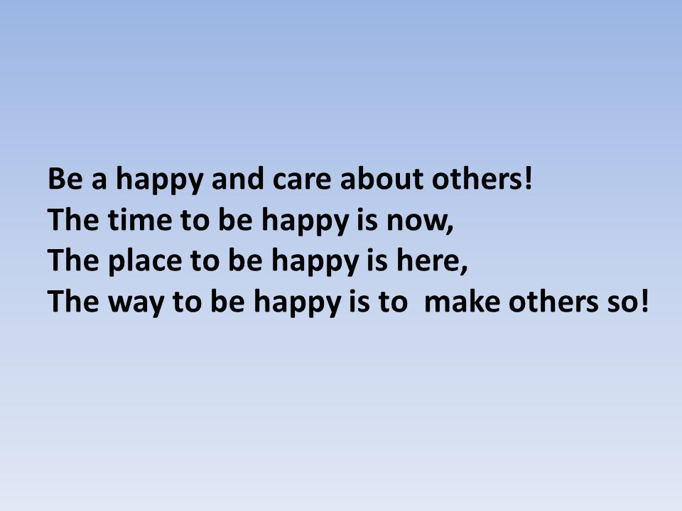 Be a happy and care about others.
