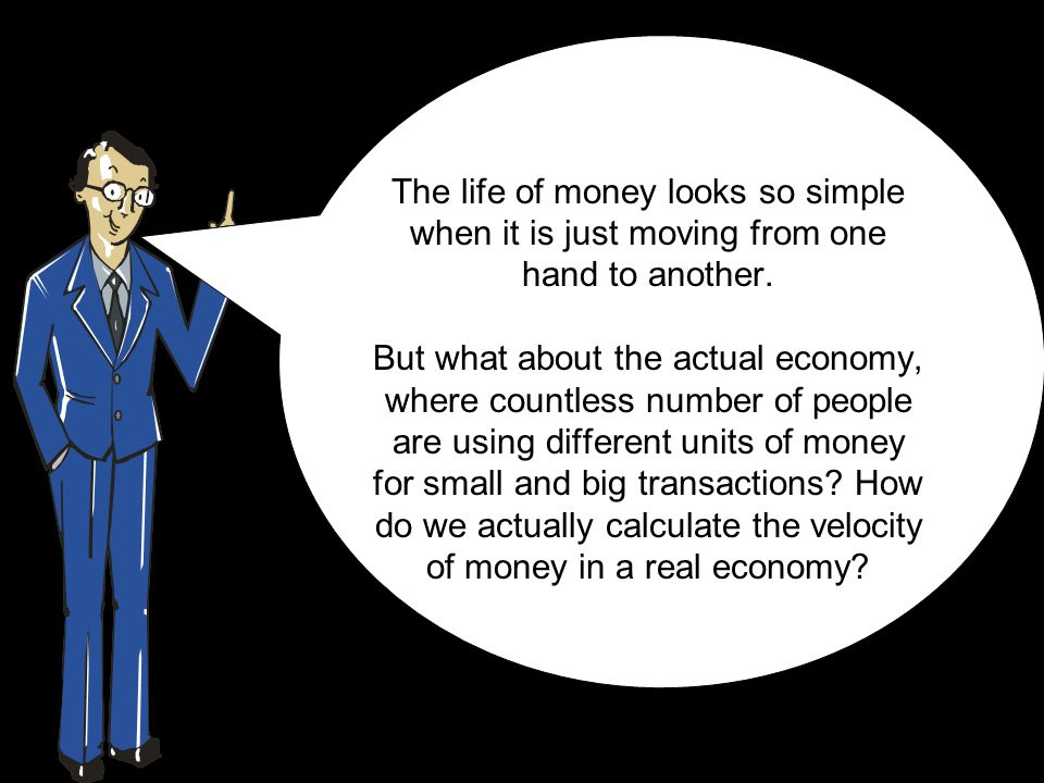 The life of money looks so simple when it is just moving from one hand to another.
