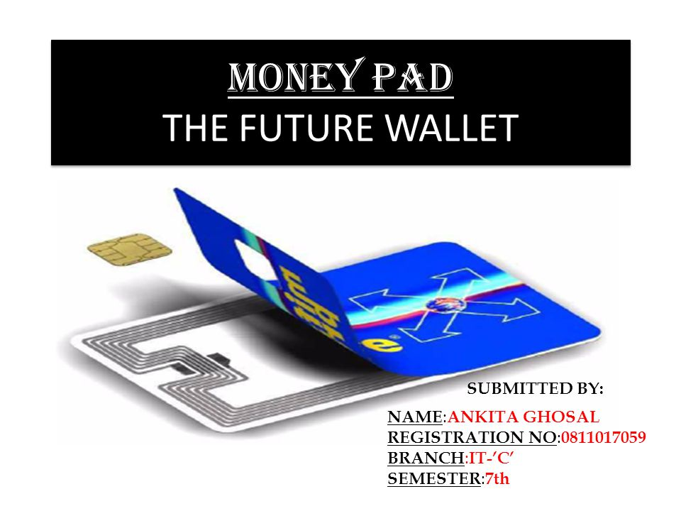 CONTENTS 1.INTRODUCTION TO MONEY PAD 2.HISTORY OF MONEY PAD 3.WHY MONEY PAD IS KNOWN AS FUTURE WALLET.