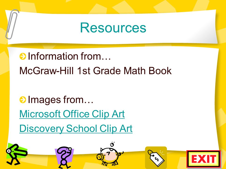 Resources Information from… McGraw-Hill 1st Grade Math Book Images from… Microsoft Office Clip Art Discovery School Clip Art