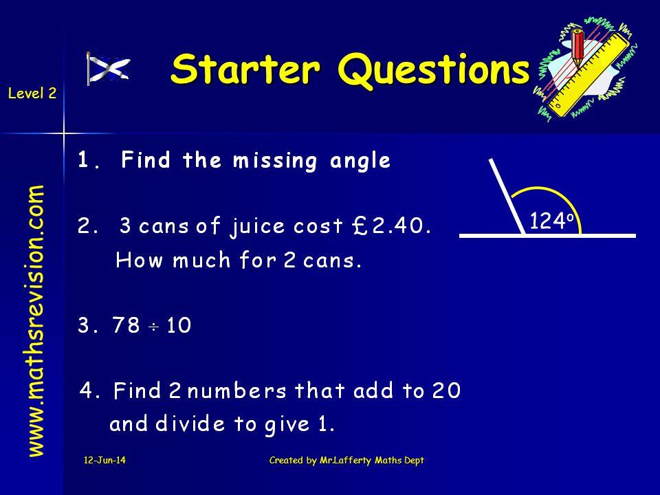 12-Jun-14Created by Mr.Lafferty Maths Dept Starter Questions Starter Questions www.mathsrevision.com Level 2 124 o