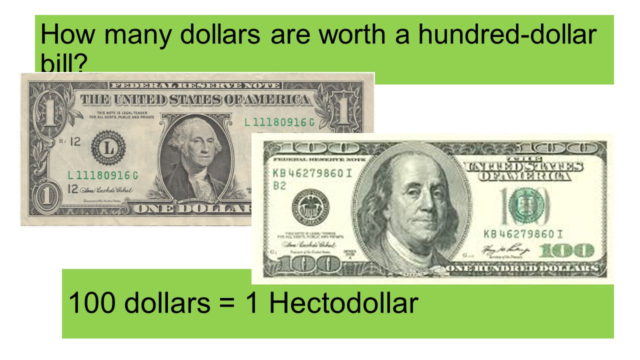 How many dollars are worth a hundred-dollar bill 100 dollars = 1 Hectodollar