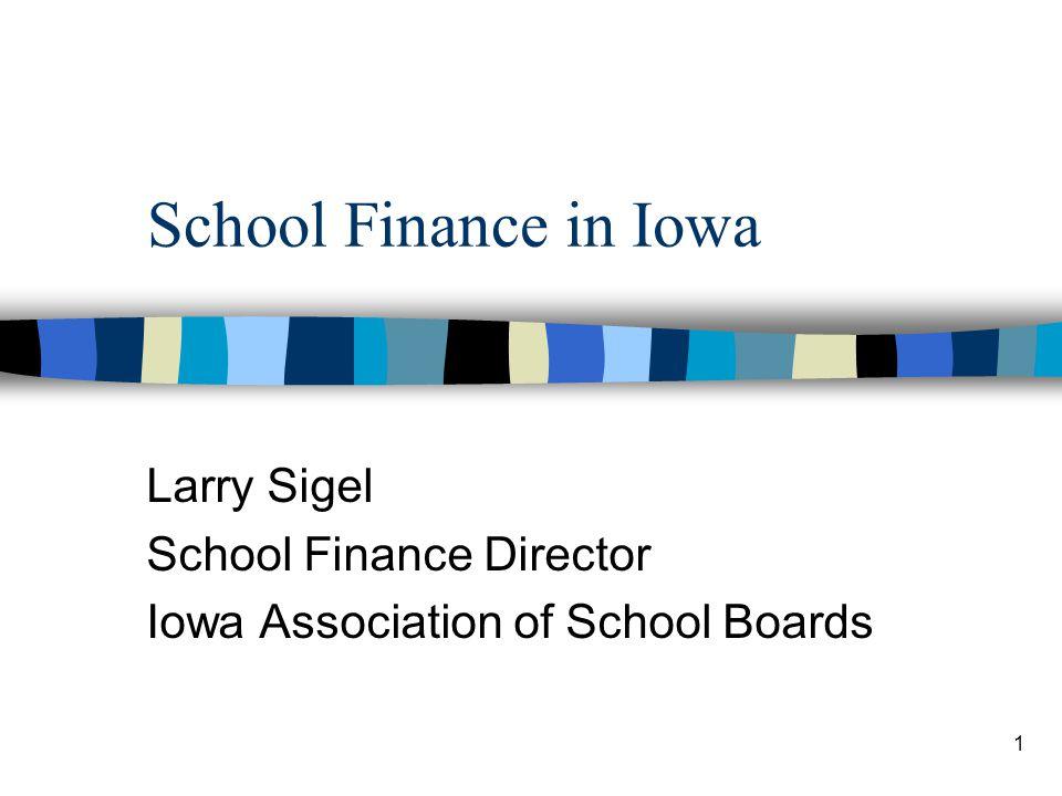 1 School Finance in Iowa Larry Sigel School Finance Director Iowa Association of School Boards