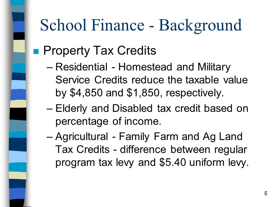 5 School Finance - Background n Property Tax Credits –Residential - Homestead and Military Service Credits reduce the taxable value by $4,850 and $1,8