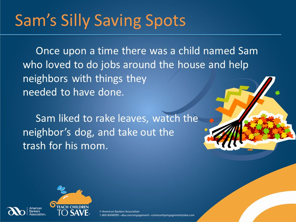 Sams Silly Saving Spots Once upon a time there was a child named Sam who loved to do jobs around the house and help neighbors with things they needed