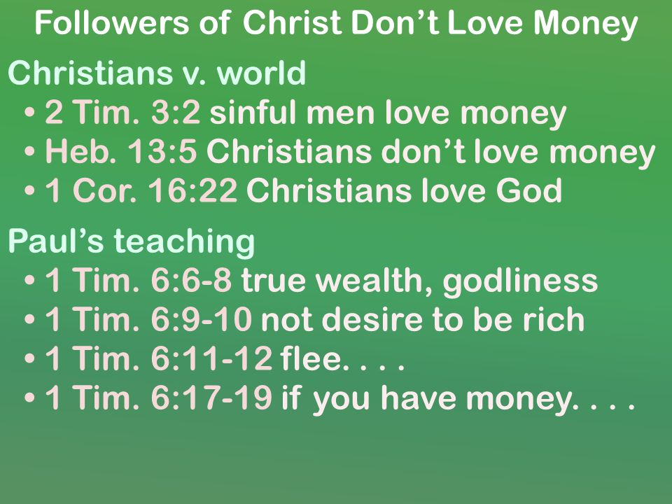 Followers of Christ Dont Love Money Christians v. world 2 Tim.