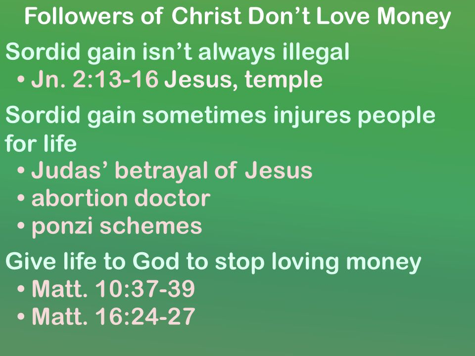 Followers of Christ Dont Love Money Sordid gain isnt always illegal Jn.