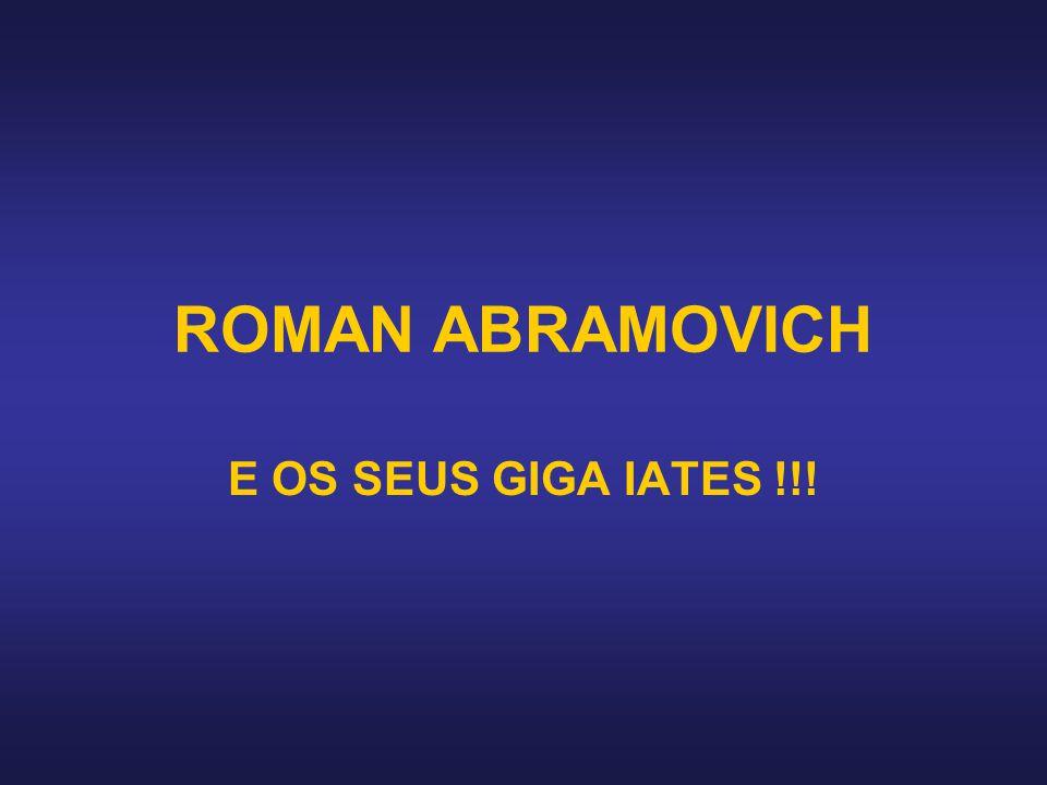 ROMAN ABRAMOVICH E OS SEUS GIGA IATES !!!
