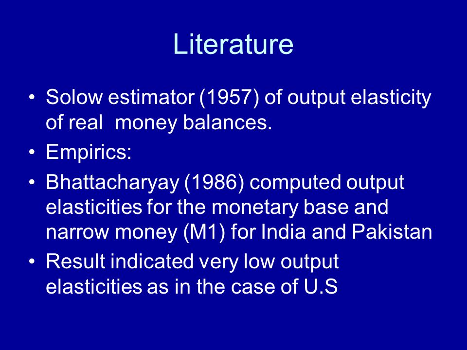Literature Solow estimator (1957) of output elasticity of real money balances.