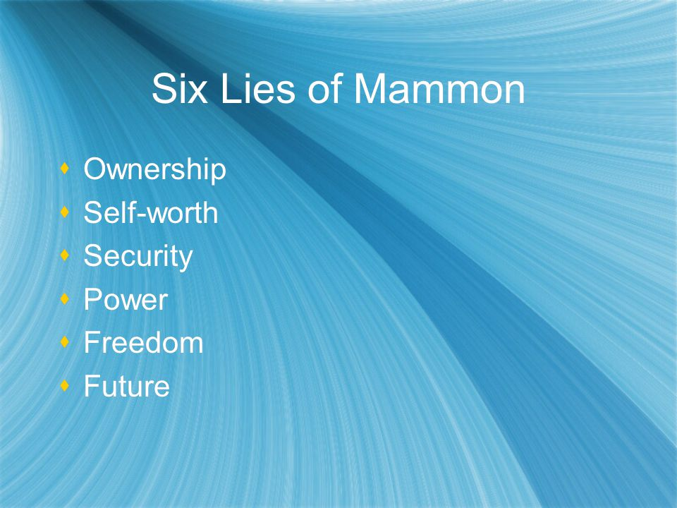 Six Lies of Mammon Ownership Self-worth Security Power Freedom Future Ownership Self-worth Security Power Freedom Future