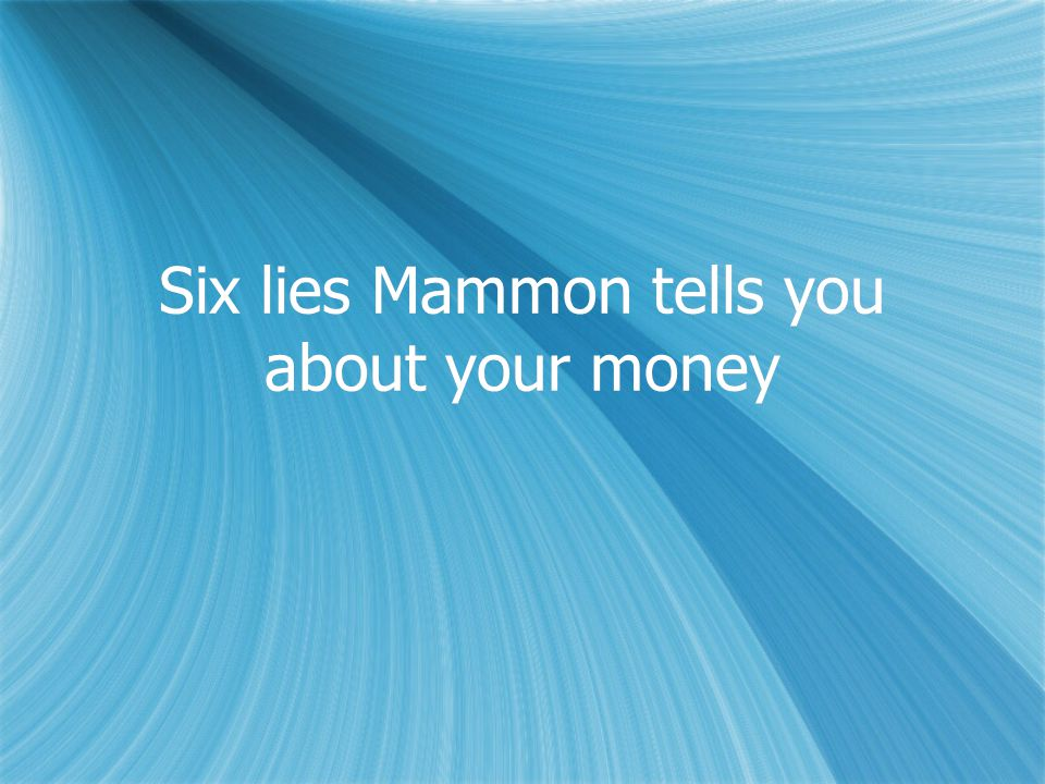 Six lies Mammon tells you about your money