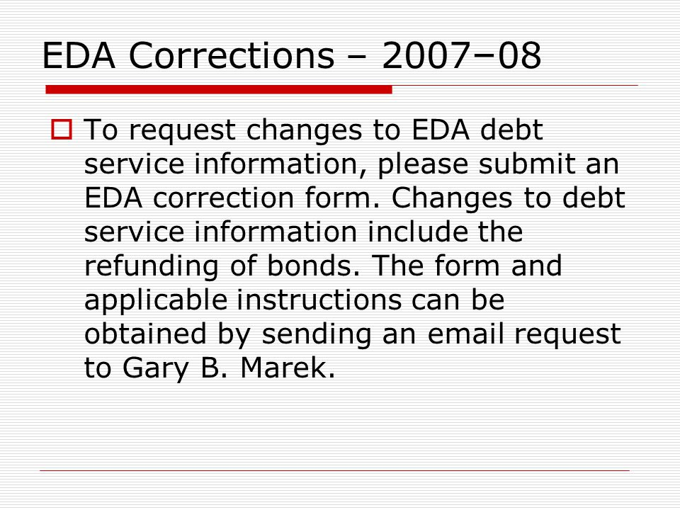 EDA Corrections – 2007 – 08 To request changes to EDA debt service information, please submit an EDA correction form.