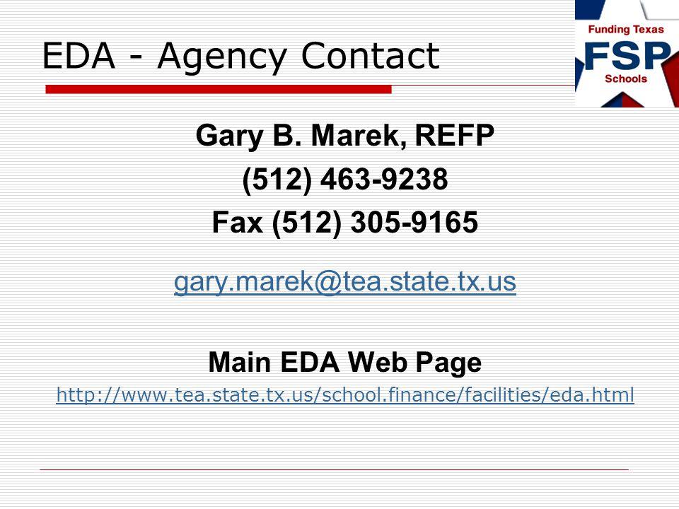 EDA - Agency Contact Gary B. Marek, REFP (512) 463-9238 Fax (512) 305-9165 gary.marek@tea.state.tx.usary.marek@tea.state.tx.us Main EDA Web Page http: