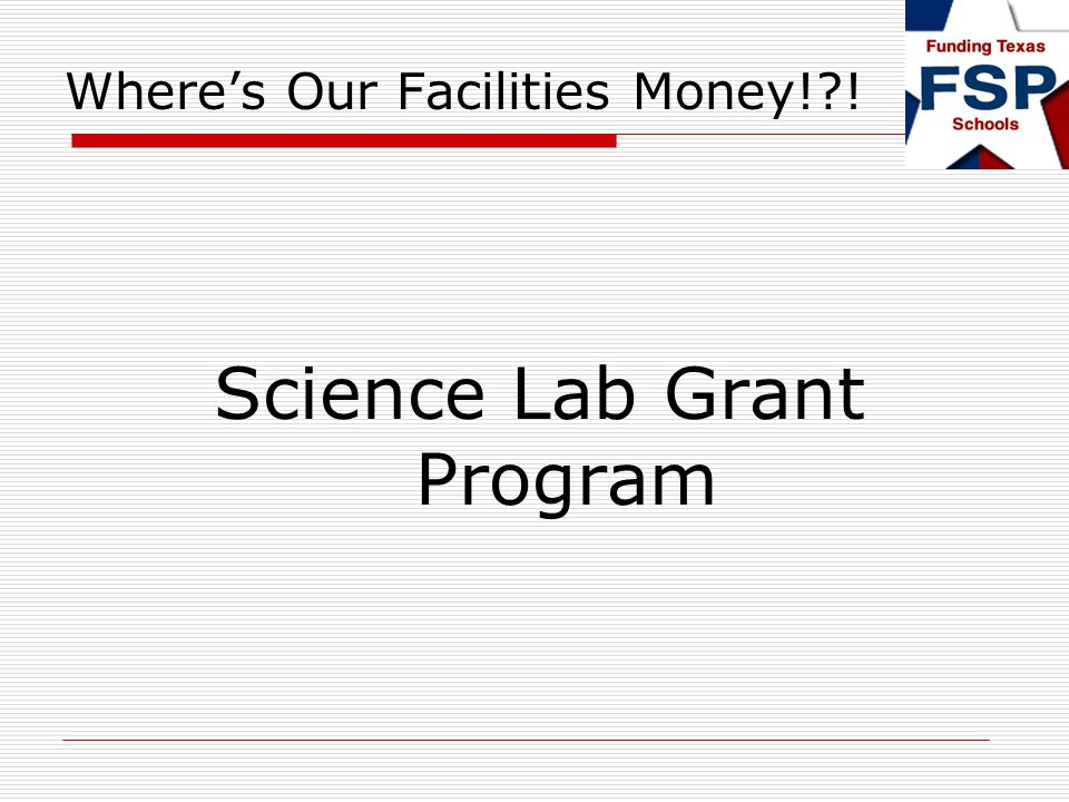 Wheres Our Facilities Money! ! Science Lab Grant Program