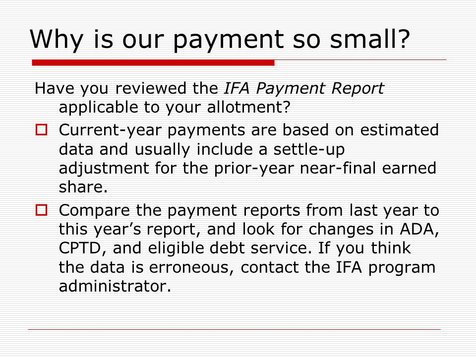 Why is our payment so small. Have you reviewed the IFA Payment Report applicable to your allotment.