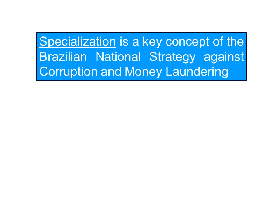 Specialization is a key concept of the Brazilian National Strategy against Corruption and Money Laundering