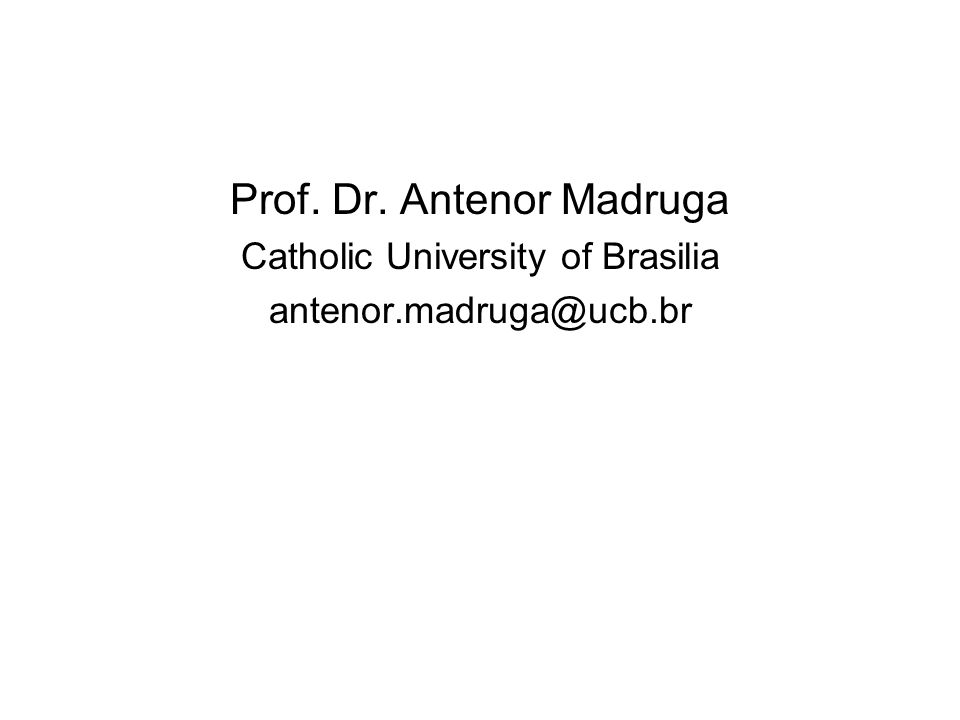 Prof. Dr. Antenor Madruga Catholic University of Brasilia
