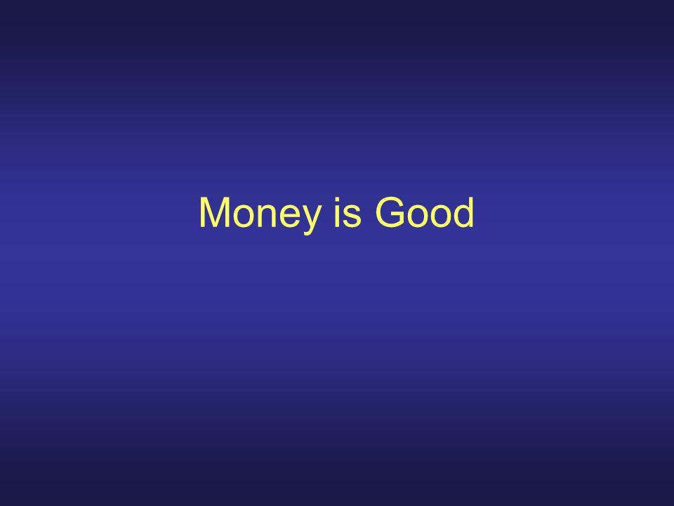 Money is Good