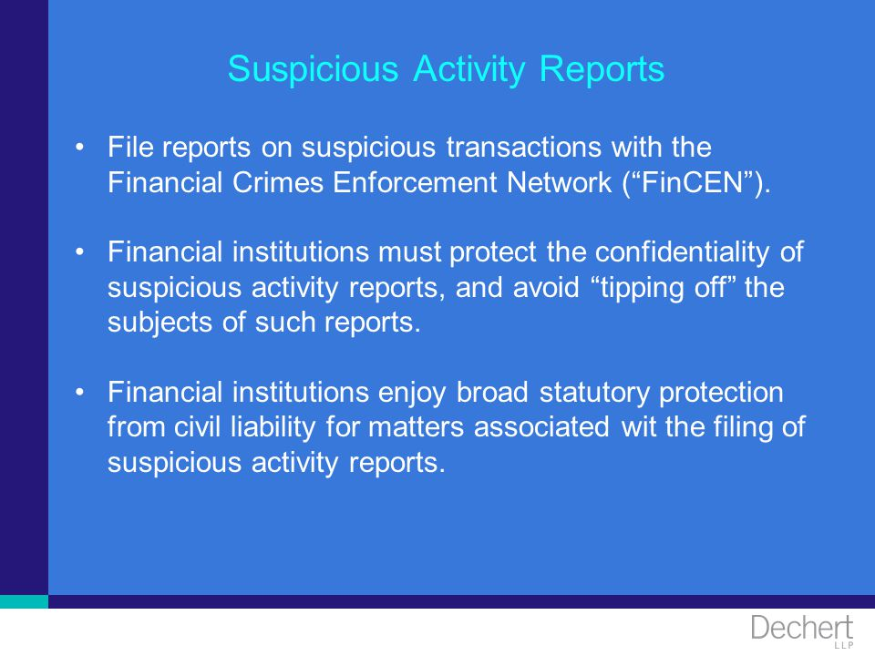 Suspicious Activity Reports File reports on suspicious transactions with the Financial Crimes Enforcement Network (FinCEN). Financial institutions mus