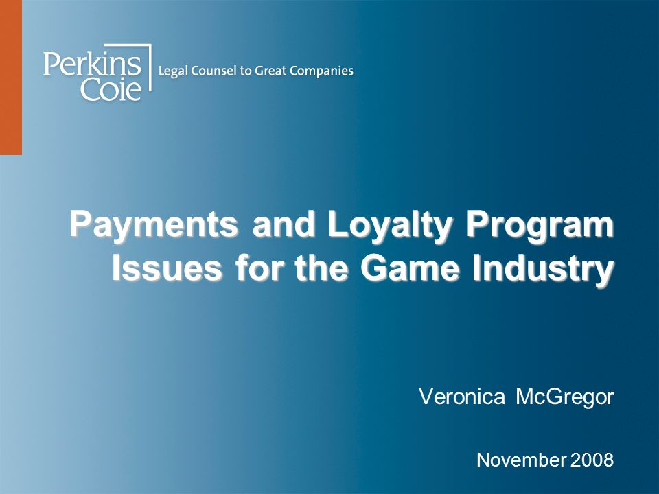 Payments and Loyalty Program Issues for the Game Industry Veronica McGregor November 2008