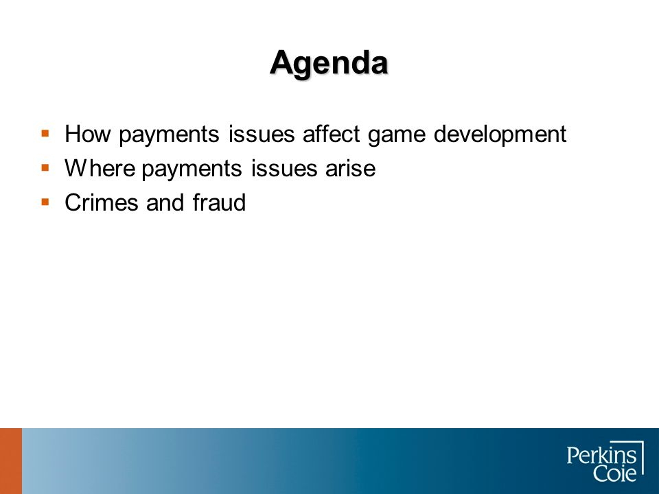 Agenda How payments issues affect game development Where payments issues arise Crimes and fraud