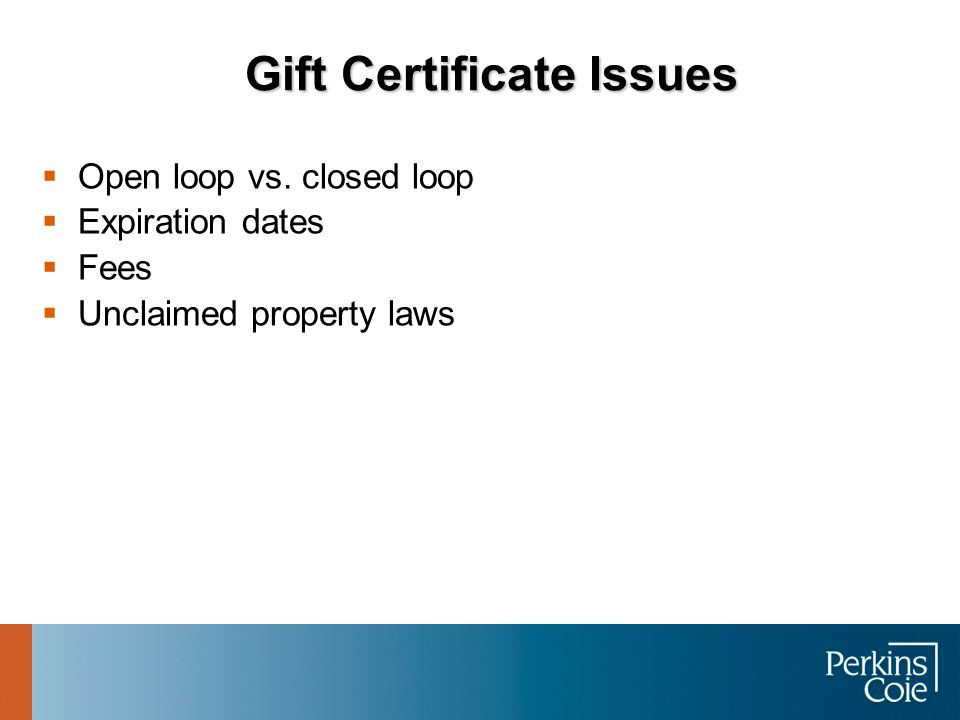 Open loop vs. closed loop Expiration dates Fees Unclaimed property laws Gift Certificate Issues